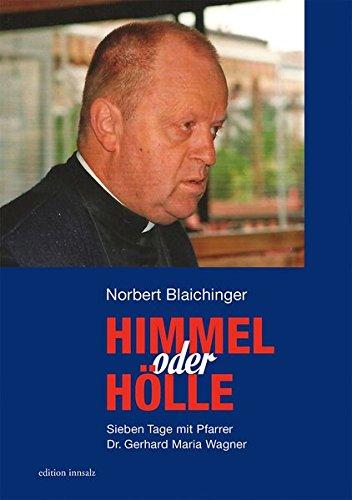 Himmel oder Hölle: Sieben Tage mit Dr. Gerhard Wagner, Pfarrer von Windischgarsten