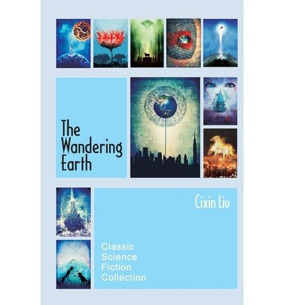 [(The Wandering Earth: Classic Science Fiction Collection)] [Author: Cixin Liu] published on (June, 2013)