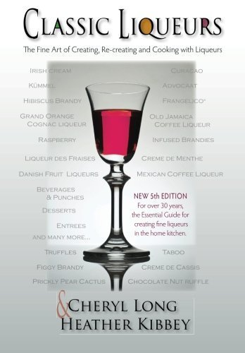 Classic Liqueurs: The Fine Art of Creating, Re-creating and Cooking with Liqueurs by Cheryl Long (2015-04-20) par Cheryl Long;Heather Kibbey