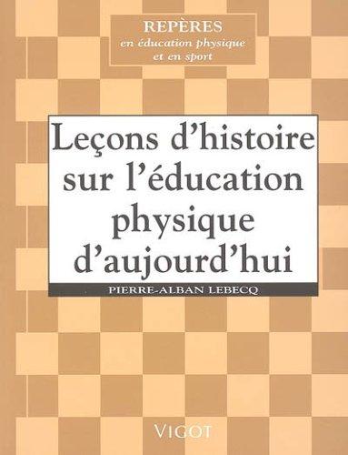 Leçons d'histoire sur l'éducation physique d'aujourd'hui par Pierre-Alban Lebecq, Collectif