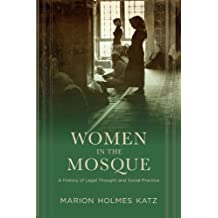 Women in the Mosque: A History of Legal Thought and Social Practice