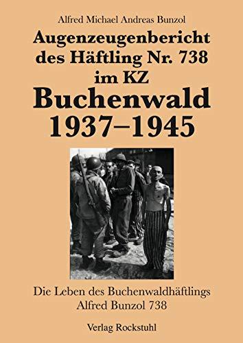Augenzeugenbericht des Häftling Nr. 738 im KZ Buchenwald 1937-1945: Die Leben des Buchenwaldhäftlings Alfred Bunzol 738 -