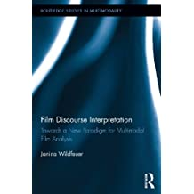 Film Discourse Interpretation: Towards a New Paradigm for Multimodal Film Analysis (Routledge Studies in Multimodality)