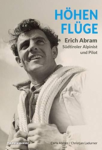 Höhenflüge: Erich Abram, Südtiroler Alpinist und Pilot