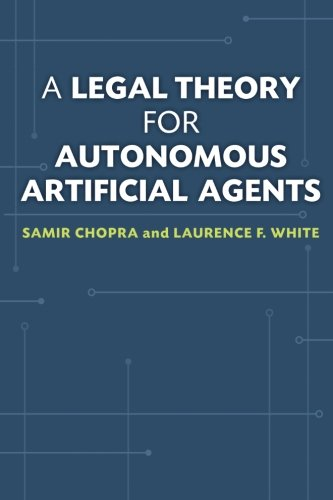A Legal Theory for Autonomous Artificial Agents por Samir Chopra