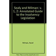Sealy and Milman: v. 1, 2: Annotated Guide to the Insolvency Legislation