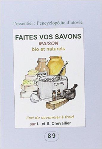 Faites vos savons maison, bio et naturels de Leanne et Sylvain Chevallier ( 24 octobre 2013 )