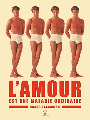 L'Amour est une maladie ordinaire par Francois Szabowski