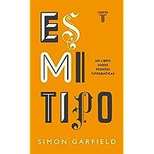 Es mi tipo. Un libro sobre fuentes tipográficas (Spanish Edition)