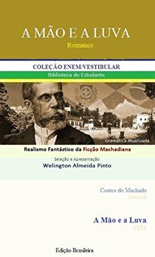 A MÃO E A LUVA: Realismo Fantástico da Ficção Machadiana (Contos do Machado Livro 30) (Portuguese Edition) por Joaquim Maria Machado de Assis