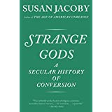 Strange Gods: A Secular History of Conversion