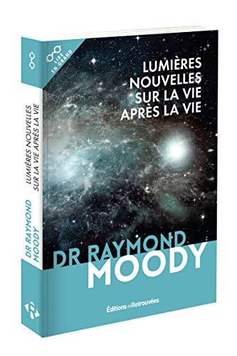 Lumières nouvelles sur la vie après la vie par Raymond Moody