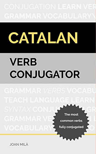Catalan Verb Conjugator: The most common verbs fully conjugated (English Edition)