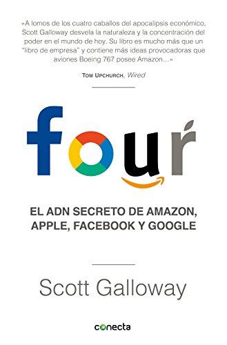 Four: El ADN secreto de Amazon, Apple, Facebook y Google por Scott Galloway