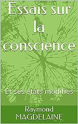 Essais sur la conscience: Et ses états modifiés