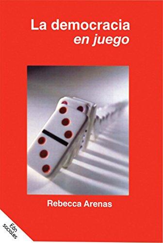La democracia en juego por Rebecca Arenas