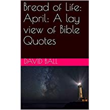 Bread of Life: April: A lay view of Bible Quotes (English Edition)