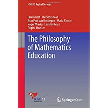 The Philosophy of Mathematics Education (ICME-13 Topical Surveys)