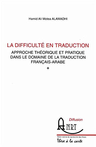La difficulté en traduction, approche théorique et pratique dans le domaine de la traduction français-arabe par HAMID ALI ALAWADHI