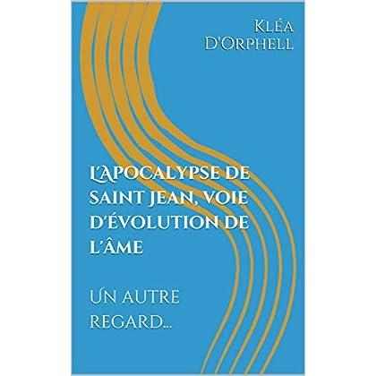 L'Apocalypse de saint Jean, voie d'évolution de l'âme  Un autre regard...: Un autre regard