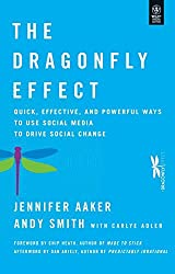 The Dragonfly Effect: Quick, Effective, and Powerful Ways To Use Social Media to Drive Social Change by Jennifer Aaker (2011-08-02)