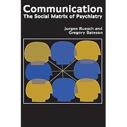 Communication: The Social Matrix of Psychiatry by Jurgen Ruesch