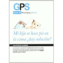 Mi hijo se hace pis en la cama / My Child is Bedwetting: Hay solucion? / Is There a Solution? (Guias De Psicologia Y Salud / Psychology and Health Guides)