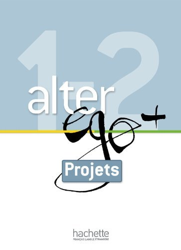 Alter EGO +: Livret Projets A1 + A2 by Annie Berthet (March 20,2013)