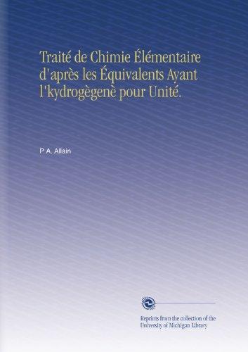 Traité de Chimie Élémentaire d'après les Équivalents Ayant l'kydrogègenè pour Unité.