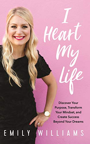 I Heart My Life: Discover Your Purpose, Transform Your Mindset, and Create Success Beyond Your Dreams (English Edition)