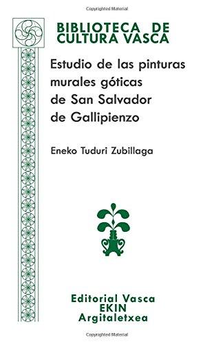 Estudio de las pinturas murales góticas de San Salvador de Gallipienzo: Volume 80 (Biblioteca de Cultura Vasca) por Eneko Zubillaga Tuduri