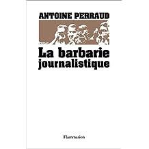 La Barbarie journalistique: Toulouse, Outreau, RER D: l'art et la manière de faire un malheur