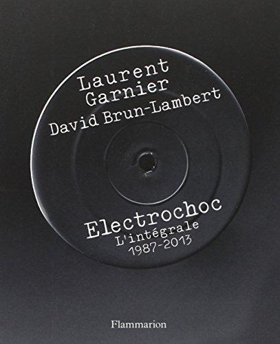 Electrochoc : L'intégrale 1987-2013 par Laurent Garnier