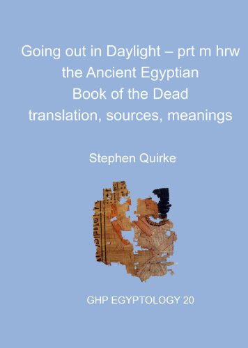 Going Out in Daylight - Prt M Hrw: The Ancient Egyptian Book of the Dead - Translation, Sources, Meanings (GHP Egyptology, Band 20)