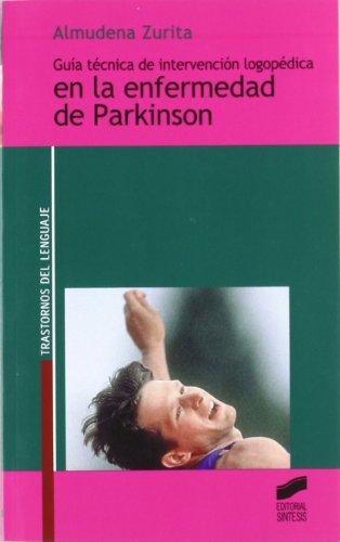 Guía técnica de intervención logopédica en la enfermedad de Parkinson (Trastornos del lenguaje. Serie Guías técnicas) por Almudena Zurita