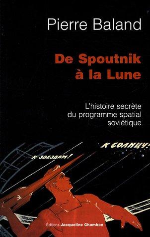 De Spoutnik à la Lune : L'histoire secrète d...