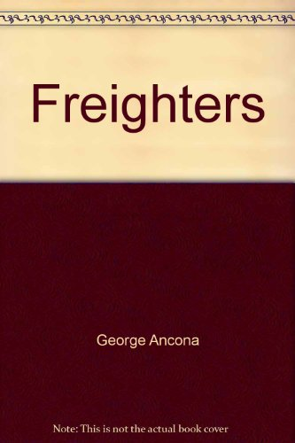 Freighters: Cargo Ships and the People Who Work Them