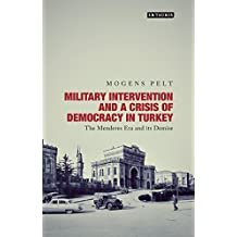 Military Intervention and a Crisis of Democracy in Turkey: The Menderes Era and Its Demise