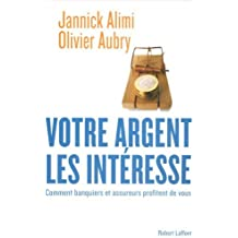 Votre argent les intéresse : Comment banquiers et assureurs profitent de vous de Jannick Alimi (18 octobre 2006) Broché
