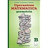 Operazione matematica. Geometria. Vol. B. Per la Scuola media