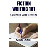 Fiction Writing 101: A Beginners Guide to Writing (English Edition)