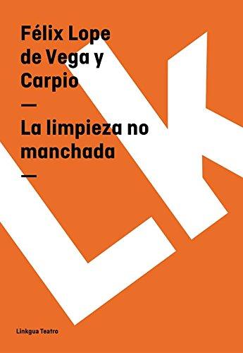 La limpieza no manchada (Teatro) por Félix Lope de Vega y Carpio