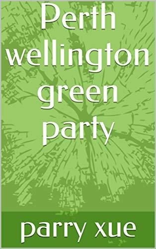 Perth wellington green party (English Edition)