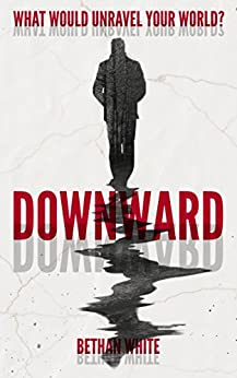 Downward by [White, Bethan]