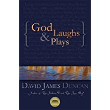 God Laughs & Plays; Churchless Sermons in Response to the Preachments of the Fundamentalist Right by David James Duncan (2007-02-01)