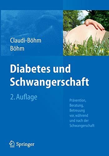 Diabetes und Schwangerschaft: Prävention, Beratung, Betreuung vor, während und nach der Schwangerschaft