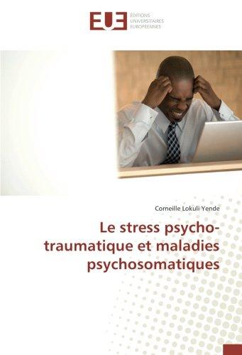 Le stress psycho-traumatique et maladies psychosomatiques