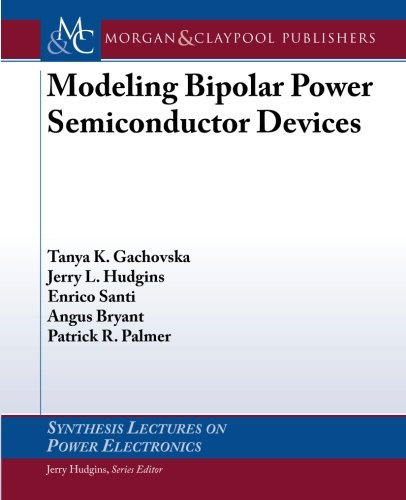 Modeling Bipolar Power Semiconductor Devices (Synthesis Lectures on Power Electronics) - Devices Power Semiconductor