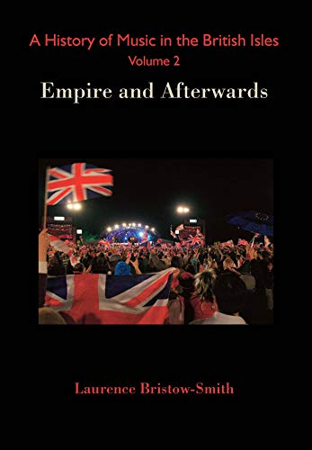 A History of Music in the British Isles, Volume 2: Empire and Afterwards (English Edition) Frank Smith Crystal