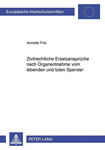 Zivilrechtliche Ersatzansprüche nach Organentnahme vom lebenden und toten Spender (Europäische Hochschulschriften Recht / Reihe 2: Rechtswissenschaft / Series 2: Law / Série 2: Droit, Band 3723) -